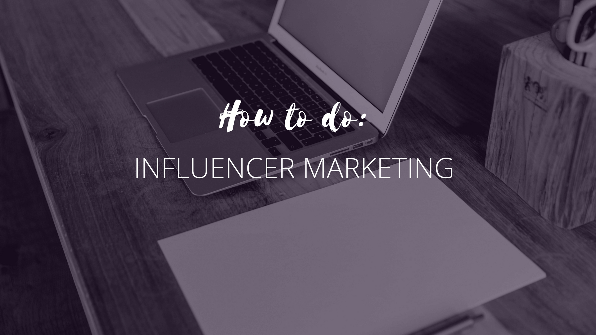 Influencer Marketing: cosa è e come funziona